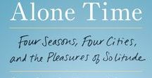 """Alone Time / Coming June 5 from Viking: """"Alone Time: Four Seasons, Four Cities, and the Pleasures of Solitude"""""""