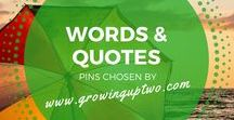 WORDS & QUOTES / GREAT QUOTES AND WORDS. A COLLECTION CHOSEN BY GROWINGUPTWO.COM - A POPULAR FAMILY TRAVEL BLOG