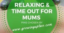 TIMEOUT FOR MUM / IDEAS ON HOW TO RELAX AND UNWIND FOR BUSY MUMS. PINS CHOSEN BY GROWINGUPTWO.COM - A POPULAR FAMILY TRAVEL BLOG BY A TWIN MUM
