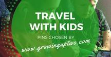 TRAVEL WITH KIDS / ADVICE AND TIPS FOR THOSE TRAVELLING WITH KIDS AND FAMILY TRAVELLERS. PINS CHOSEN BY GROWINGUPTWO.COM - A POPULAR FAMILY TRAVEL BLOG