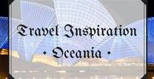 Travel Inspiration • Oceania / Travel inspiration for Oceania - Australia, New Zealand, Polynesia and Micronesia!