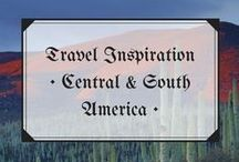 Travel Inspiration • Central and South America / Travel inspiration for Central and South America