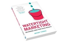 Watertight Marketing / 'Watertight Marketing: Delivering long-term sales results' - the 5-star book by Bryony Thomas, described as 'the entrepreneur's essential marketing manual'. / by Bryony Thomas