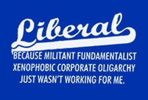 My Politics / Happy & Proud to be a Liberal.  If you're not, you probably don't want to read this board.  =) / by Ricki Finlay