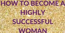 How to become a highly successful woman / You can have the success you desire by learning from other successful people. Here you will find tips to make you more successful.