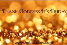 Thank Goddess It's Friday / Fun, fashion and feminism / by Hello_Ladies