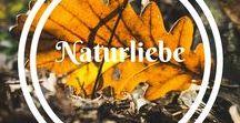 Naturliebe / Die Liebe zur Natur. Festgehalten und gesammelt...