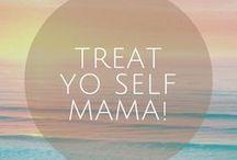 Treat Yo Self Mama!