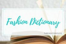 Fashion Dictionary / A visual fashion dictionary with all the technical style terms and vocabulary with illustrations and infographics.  History and Styles, Apparel, Detail, Accessories and Textile.