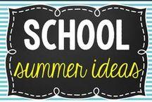 School- Summer Ideas