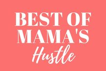 Best of Mama's Hustle / The spot for all posts from Mama's Hustle at www.mamashustle.com