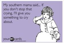 Things my Mamma and Daddy would say...
