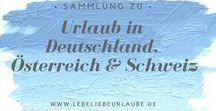 Urlaub in Deutschland, Österreich, Schweiz / Norddeutschland, Süddeutschland, West- und Ostdeutschland, sowie Urlaubsziele und Tipps für Ausflüge & Co. in Österreich und der Schweiz findet ihr hier.