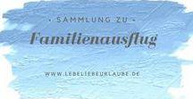 Familienausflug / Impressionen, Berichte, Vorschläge uvm. rund ums Thema Familienausflug. In Deutschland, in der Heimat oder am Urlaubsort.