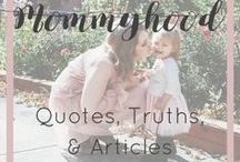 Mommyhood Quotes, Truths, & Articles / This board is dedicated to all things mommyhood. Quotes, truths, and articles to encourage you and help you get through the tough days!