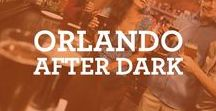 Orlando After Dark / Explore what's out there when the sun goes down!