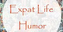 Expat Humor / Having a sense of humor is essential if you want to make a success of expat life. Living abroad isn't all about stress and homesickness, so have a little fun already.