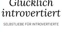 Glücklich introvertiert - Selbstliebe für Introvertierte / Artikel, Zitate, Sprüche und Tipps, mit denen Introvertierte sich selbst & ihre leisen Eigenschaften besser kennen und lieben lernen – um glücklich introvertiert zu werden  [Themen: Lustige, tiefgründige & schöne Zitate • schüchtern • Schüchternheit überwinden • introvertiert • introvertiert vs extrovertiert • Selbstliebe, Selbstvertrauen, Selbstbewusstsein • Angst vor Gefühlen, Ablehnung & Zurückweisung • Persönlichkeit • Kommunikation • Nein sagen • Auszeit • Entspannung • Zeit für sich]