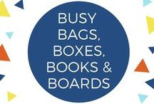 Busy Bags, Boxes & Boards / Busy bags, boxes, boards, and books are great for keeping children busy. They have one cohesive collection of items per box or bag and are usually easy to carry around.