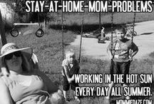 Stay-at-home Mom Problems / Funny, hilarious Stay-at-home Mom Problems, something only SAHMs really understand.