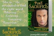 My Books: Pure Sacrifice / The second novel of my Mythos Legacy series is available at http://jamigold.com/ps. Check out Markos, my shapeshifting unicorn who needs to remain pure, and Celia, who's trying to seduce him. ;)