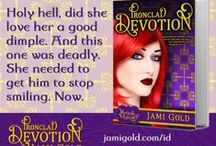 My Books: Ironclad Devotion / The National Reader's Choice Award winning third novel of my Mythos Legacy series is available at http://jamigold.com/id. Check out Kira, my motorcycle-riding faerie princess, and Zac, a blacksmith who works with the iron that's deadly to her. Oops. ;)