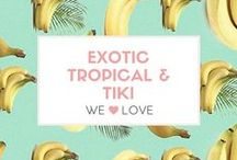 Exotic Tropical and Tiki / Exotic Tropical and Tiki looks for you and your home!