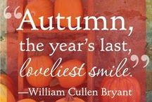 """""""Autumn...the year's last, loveliest smile.""""  ― William Cullen Bryant / by Meghan"""