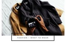 Fashion + What To Wear