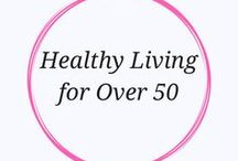 Healthy Living / Healthy food, exercise and lifestyle tips for Women over 50