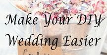 Make Your DIY Wedding Easier! / Tips, tricks, and information for the couples who are figuring out all this wedding stuff as they go!