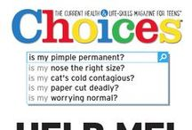 Choices Magazine / Choices Magazine, published by Scholastic, provides the tools to teach teens to think critically about their health, their life, and their world, without telling them what to do. To learn more, visit www.scholastic.com/choices.
