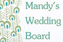 Mandy's Wedding Board / by Mandy Thompson