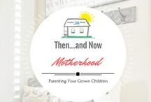 """Motherhood - Then... and Now / Mothers of growing, independent children, middle school and older, where does the time go? Parenting THEN and Now! They aren't babies anymore, they are """"adults""""."""