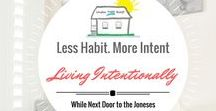 Living Intentional While Next Door to the Joneses / Live with less habit and more intent. Learning to not have to keep up with the Joneses while living next door to them! Learn to stop comparing yourself to others!