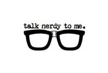Because I'm a Nerd / Nerd - One for who's unbridled passion for something or things, defines who they are as a person, without fear of other people's judgement.