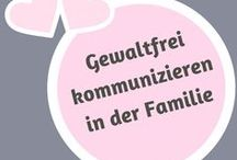 Gewaltfreie Kommunikation in der Familie / Tipps zur Anwendung der gewaltfreien Kommunikation in der Familie
