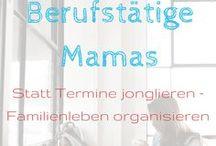 Beruf und Familie Vereinbarkeit / Alles rund um Vereinbarkeit und Work-Life-Balance für berufstätige Mütter