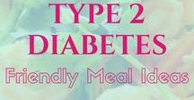 Type 2 Diabetes Friendly Meal Plans / Type 2 Diabetes friendly food, meal plans, and ideas. for anyone with type 2 diabetes wanting to create healthy eating habits and all those who want to prevent type 2 diabetes
