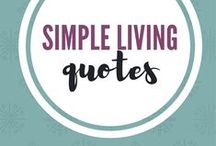Simple Living Quotes / Quotes to inspire living a simpler and minimalist life.  Inspirational quotes.  Simplicity and minimalism. Simple living and minimalism.