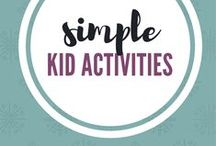 Simple Kid Activities / Tips for entertaining kids and implementing simple activities for kids.