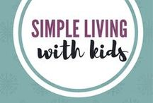 Simple Living With Kids / Tips on living a simple life with kids.  Teaching children how to live a simpler and more minimalist lifestyle.