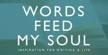 Words Feed My Soul / Inspiration for writing & life!