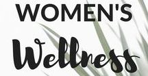 Women's Wellness / Women's wellness board for looking after women's wellbeing - inside and out!