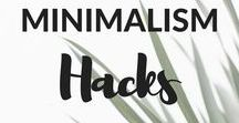 Minimalism Hacks / Minimalism - what is it, and how you can incorporate minimalism into every aspect of your life.