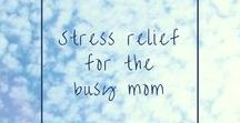 stress relief / How busy moms can relieve stress quick tips for stress relief
