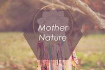 // MOTHER NATURE // / by Foxy Originals