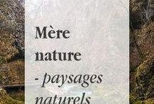 Mère nature - paysages naturels / Voyages en pleine nature pour se ressourcer.