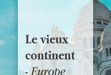 Le vieux continent - Europe / Voyages en Europe