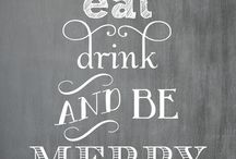 -Eat, Drink & Be Merry- / by Chelsea Maust